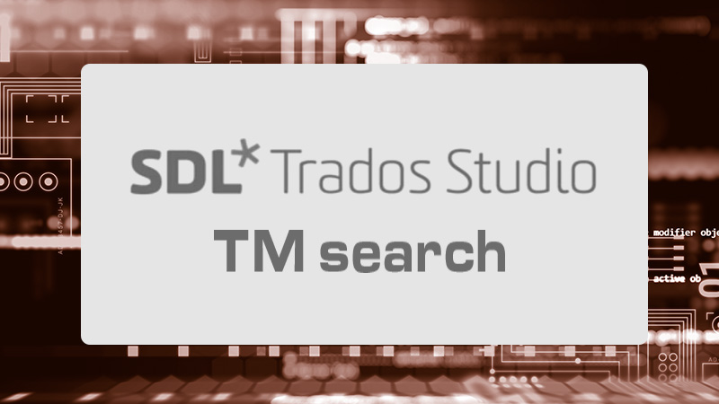 SDL Trados Studio Advanced TM search